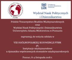 """VIII Ogólnopolska Konwencja PTSM. """"Instytucje międzynarodowe a dynamika współczesnych stosunków międzynarodowych"""""""
