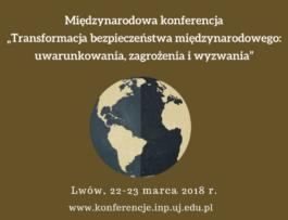 """Międzynarodowa konferencja """"Transformacja bezpieczeństwa międzynarodowego: uwarunkowania, zagrożenia iwyzwania"""" – relacja"""
