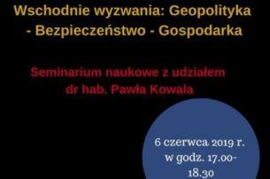 """""""Wschodnie wyzwania: Geopolityka – Bezpieczeństwo – Gospodarka"""" – relacja zseminarium"""