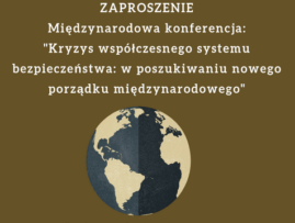 """""""Kryzys współczesnego systemu bezpieczeństwa: wposzukiwaniu nowego porządku międzynarodowego"""" – zaproszenie"""