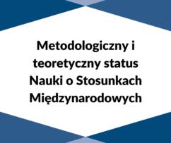 """Seminarium """"Metodologiczny iteoretyczny status Nauki oStosunkach Międzynarodowych"""""""